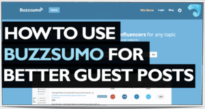 How To Use BuzzSumo For Better Guest Posts