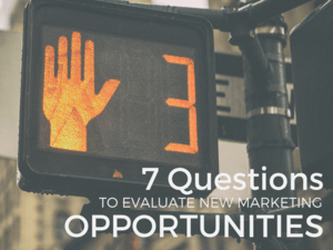 7 Questions to Evaluate New Marketing Opportunities