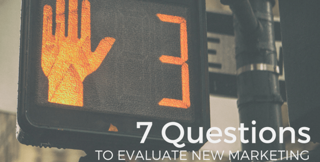 7 Questions to Evaluate New Marketing