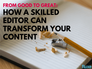 From Good To Great: How A Skilled Editor Can Transform Your Content