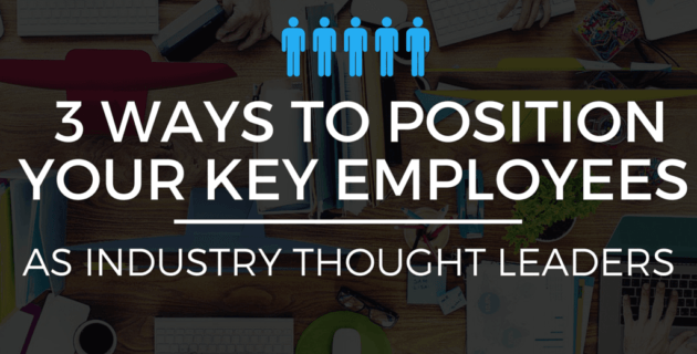 3 Ways to Position Your Key Employees as Industry Thought Leaders