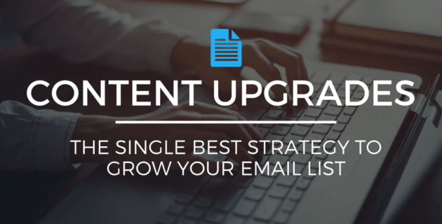 Content Upgrades: The Single Best Strategy To Grow Your Email List