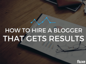 How to Hire a Blogger That Gets Results: The Definitive Guide