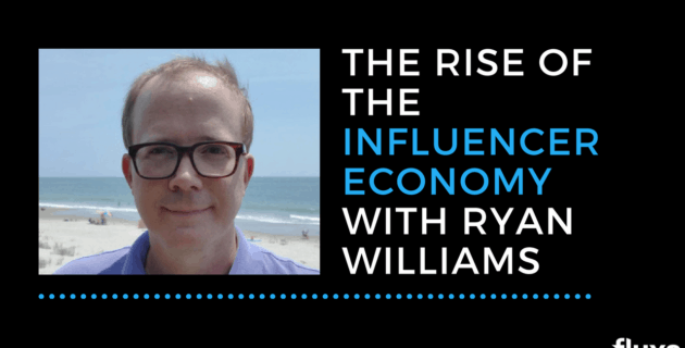 The Rise of the Influencer Economy with Ryan Williams