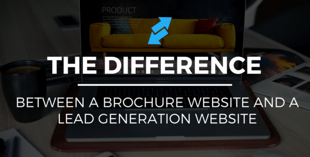 The Difference Between A Brochure Website & A Lead Generation Website