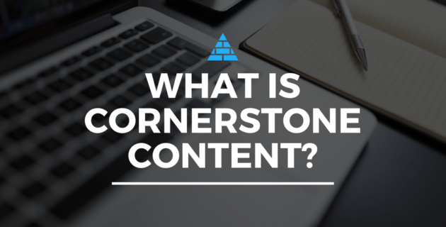 What is Cornerstone Content? The Definitive Guide