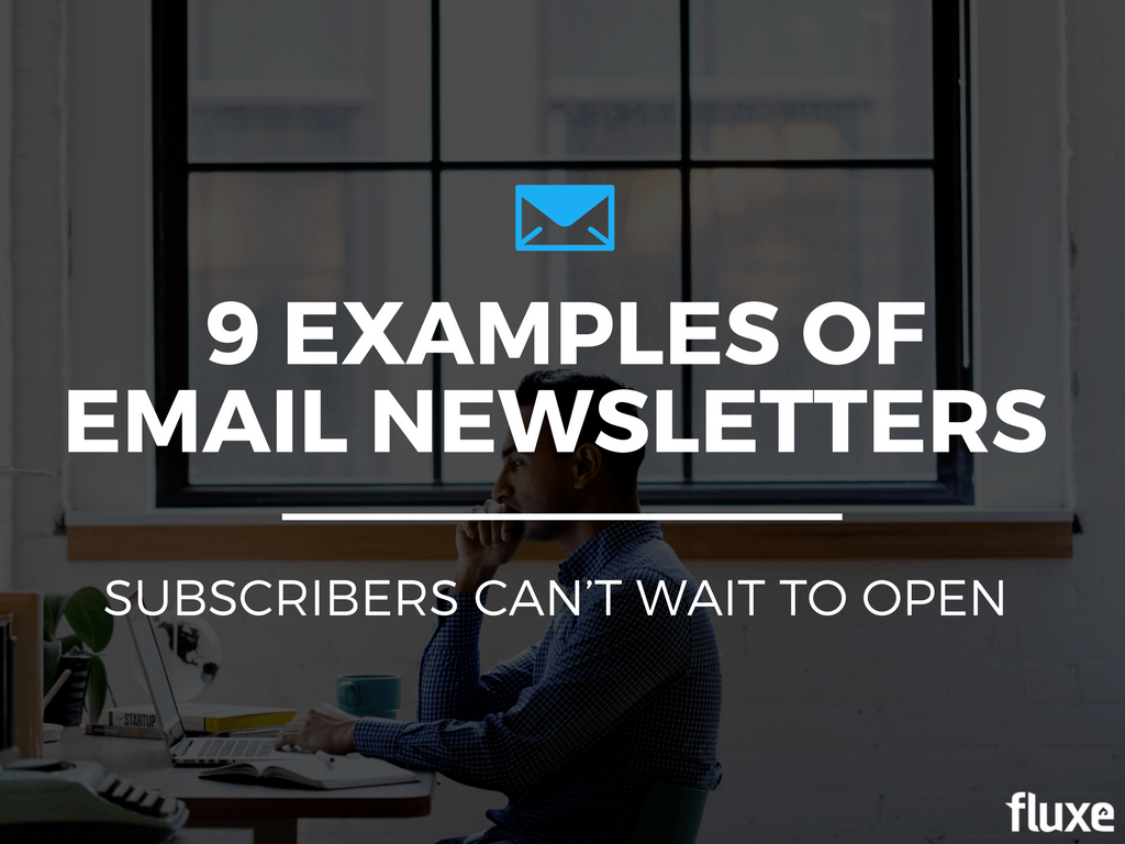 9 Examples Of Newsletters Subscribers Cant Wait To Open