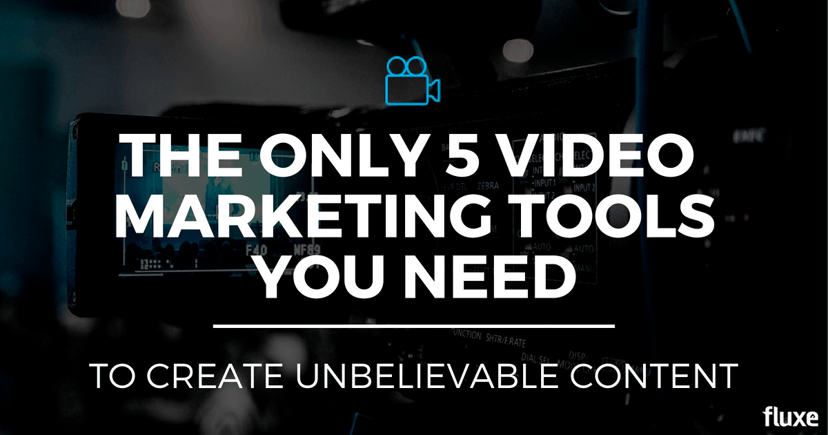 5 Video Marketing Tools You Need to Create Unbelievable Content